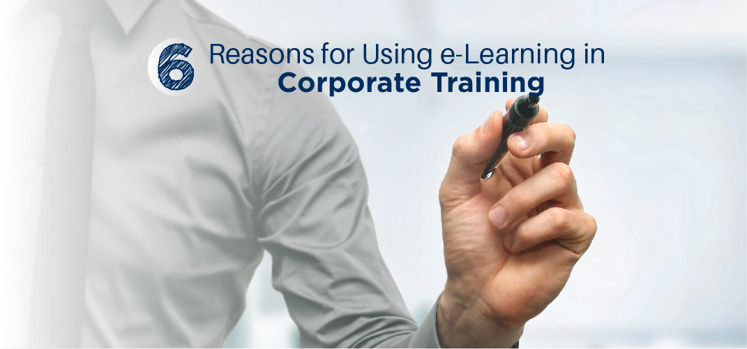 6 Reasons For Using E-Learning In Corporate Training
